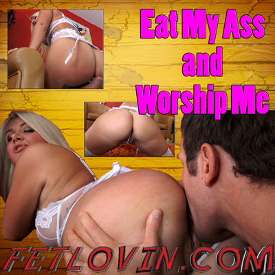 Eat My Ass and Worship Me